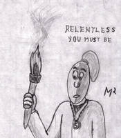 Relentless You Must Be by Nyerguds