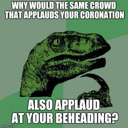 Philosoraptor on coronations and beheadings by QuantumInnovator