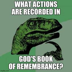 Philosoraptor on God's Book Of Remembrance