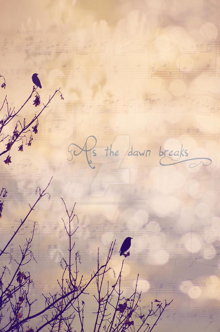 As The Dawn Breaks II by lonesomeaesthetic