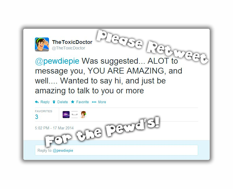 WAS ASKED TO MESSAGE PEWDIEPIE *retweet to help* by TheToxicDoctor