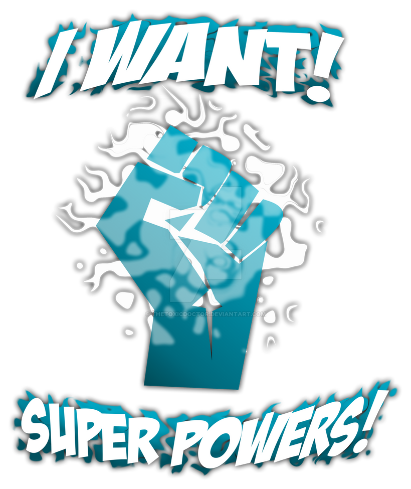 "superpowers that i want Whether you're a diehard superhero fan who attended the midnight premiere of "" the avengers"" or you only know a little bit about superheroes, you've probably wished you had one of these 25 superpowers ok, so you want these superpowershowever, have you thought about the possibility that with."
