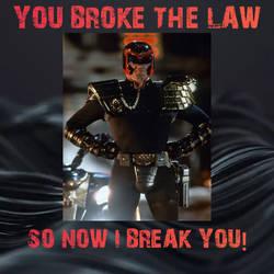 You Broke The Law, So Now Break You!