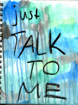 Just Talk to Me