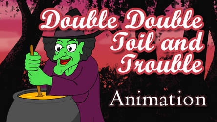 Toil and Trouble - ANIMATION