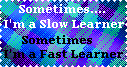 Slow Learner Fast Learner by LadyIlona1984