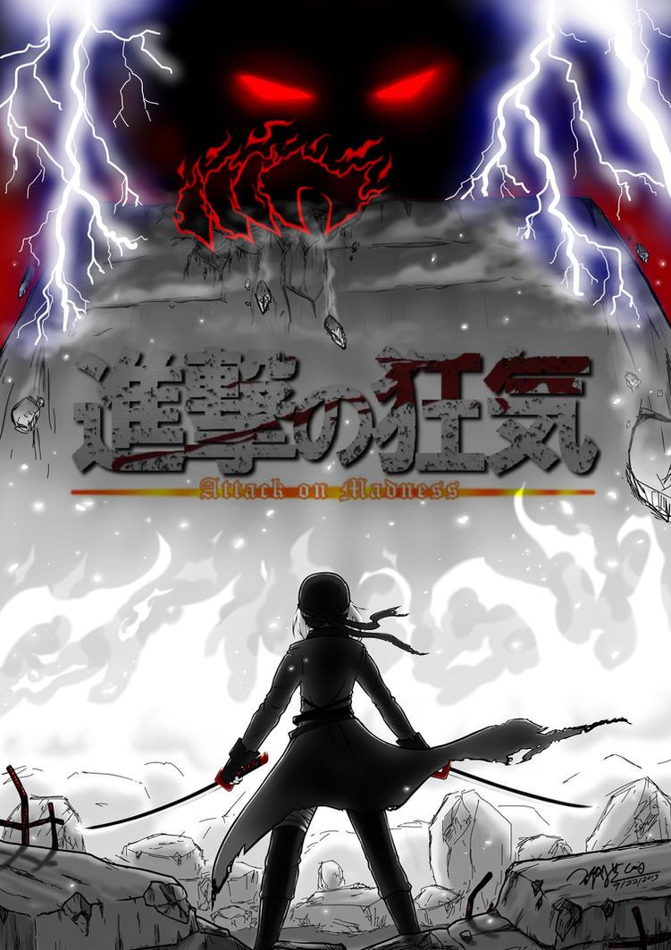 Shingeki No Kyoki (Attack On Madness) by EdwardElricKun