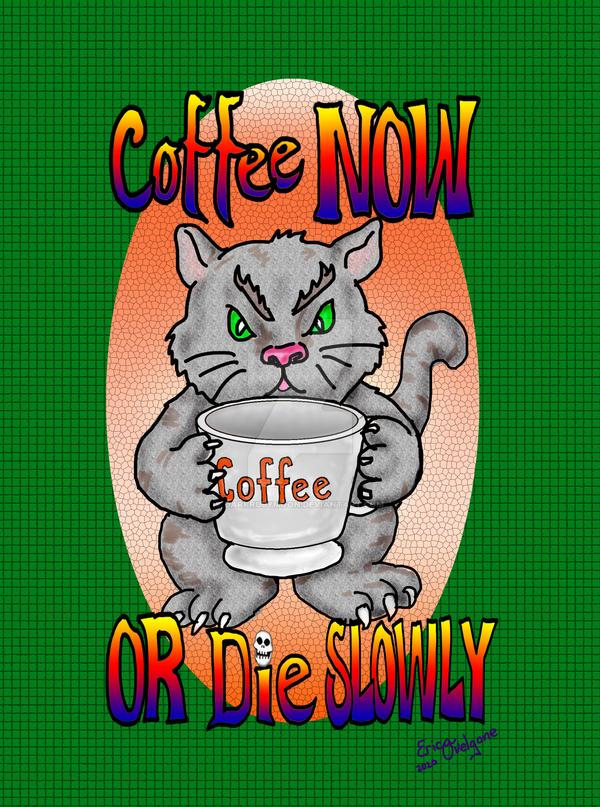 Coffee Now or Die Slowly
