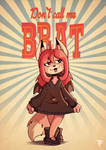 [CONTEST] Don't call me BRAT!
