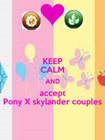 Keep calm and accept Pony X Skylander couples by Skylanderandponyluvr