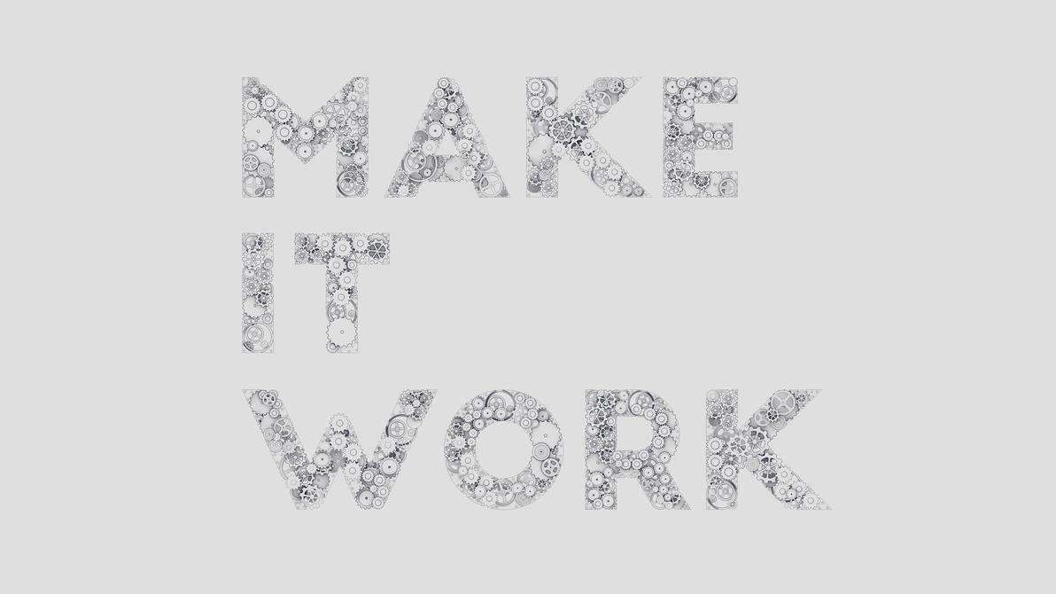 Make it work - Walpaper by iosa