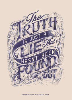 The Truth Is Just A Lie That Hasn't Been Found Out