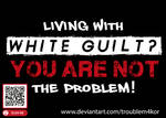 Living With WHITE GUILT? YOU Are NOT The Problem!