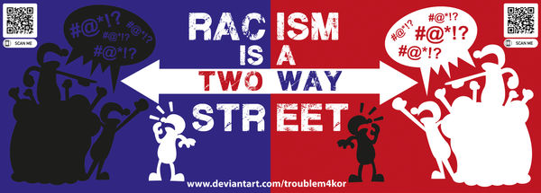 Racism Is A Two Way Street