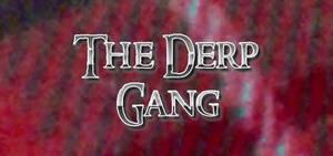 The Derp Gang