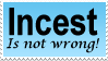 Incest Is Not Wrong (Requested Stamp) by OurHandOfSorrow