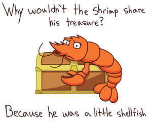 Why wouldn't the shrimp share his treasure?