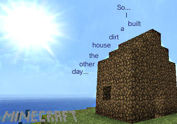 So I built a dirt house the other day... by INfamousBlackTar
