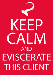 Keep calm and eviscerate