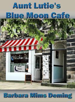 Aunt Lutie's Blue Moon Cafe by Barbara Deming