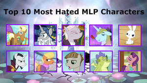 Top 10 Most Hated MLP Characters by PurpleWonderPower