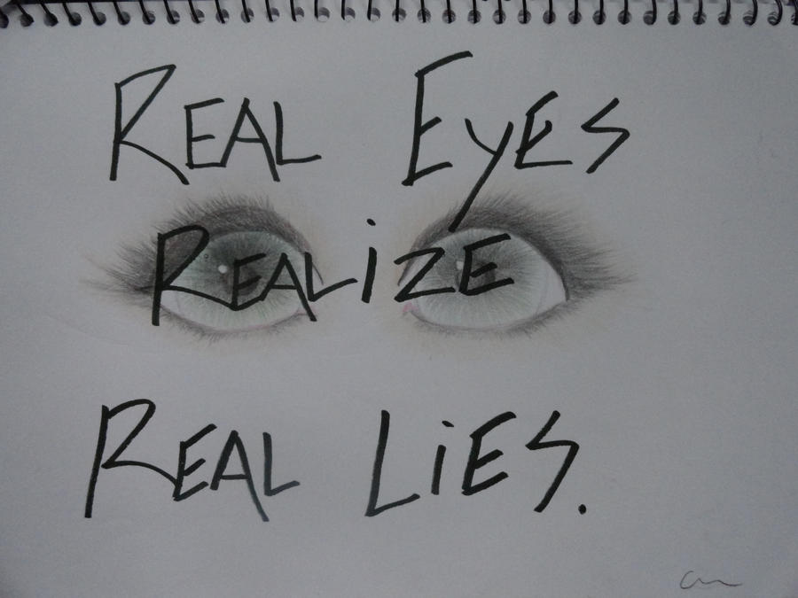 Real Eyes Realize Real Lies. By CaitiePaiige On DeviantArt