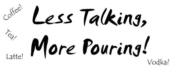Mug- Less Talking More Pouring by JunkbyJen