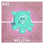 043 - WELLFISH