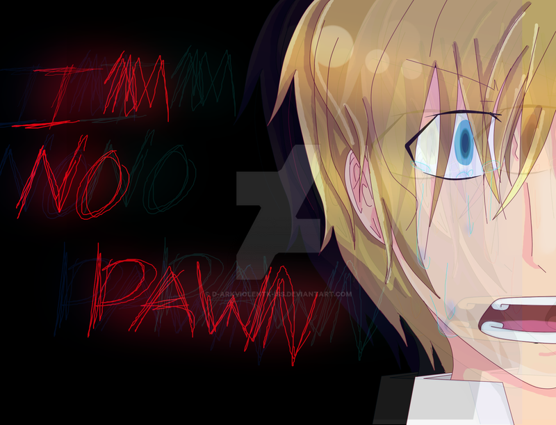 i'm...no...pawn..(Dreamtalia Contest entry--)) by D-arkViolentK-iss