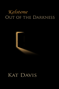 Kelstone: Out of the Darkness - first few chapters by Calikatdavis