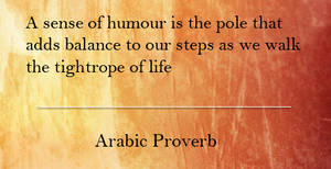 Arabic Proverb - A sense of humour is the pole...