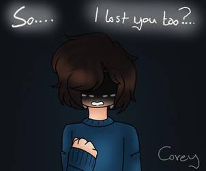 'So...I lost you too..' by Coreydaweirdoboi