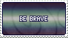 Stamp: Be Brave by delusional-dreams