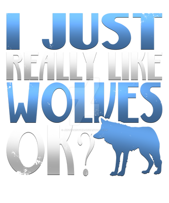 I just really like wolves, Ok?