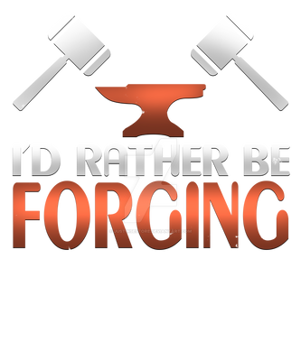 I'd rather be forging