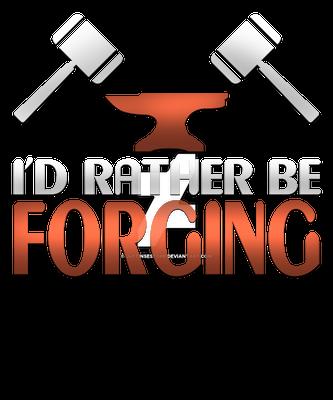 I'd rather be forging