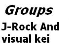 J-Rock and visual kei Groups by ZzZNelliezZz