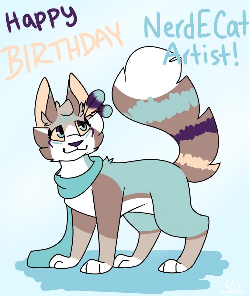 Happy Birthday NerdECatArtist! by MapleDrizzle