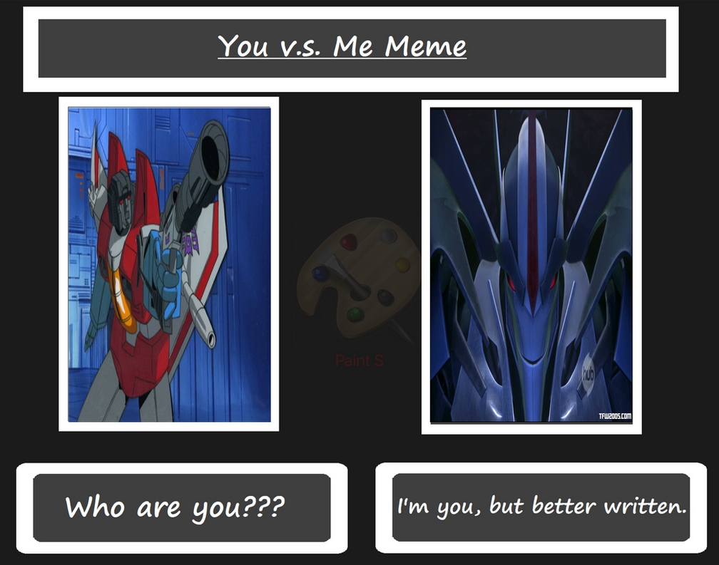 You vs Me meme - Starscream from G1 and Prime by Undergrizer