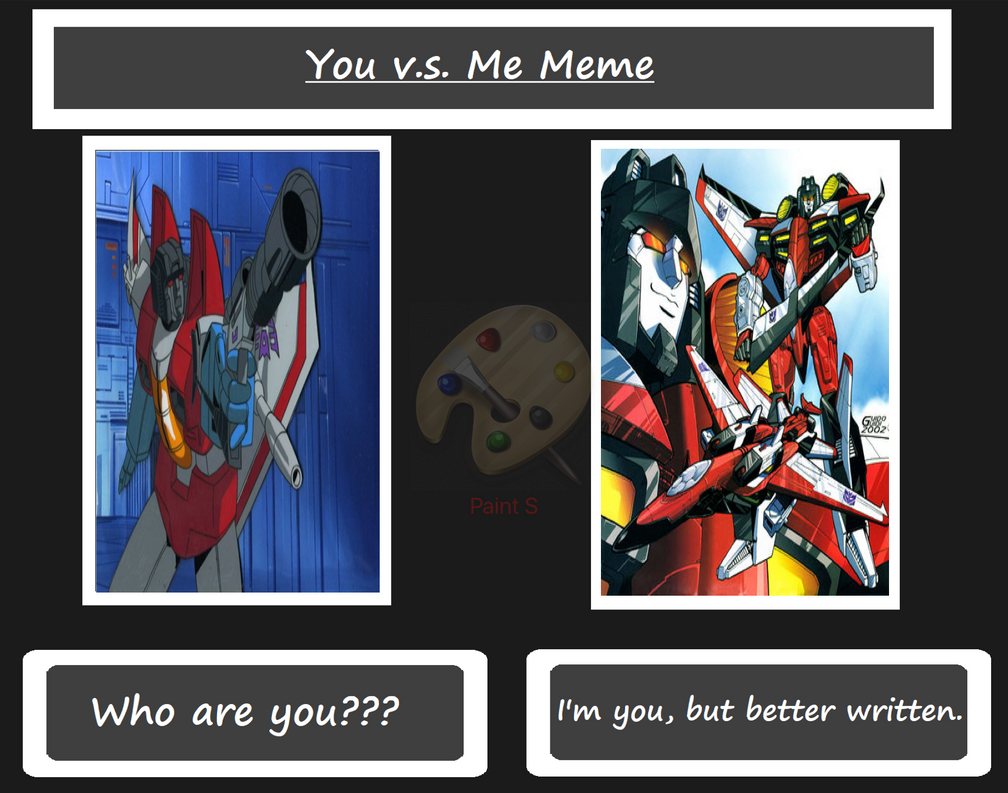 You vs Me meme - Starscream from G1 and Armada by Undergrizer