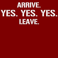 Arrive...YES! YES! YES!...Leave by DXvsNWO1994