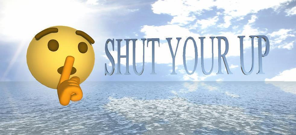 Image result for shut your up