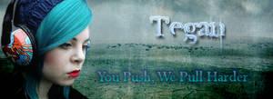 You Push, We Pull Harder: Tegan