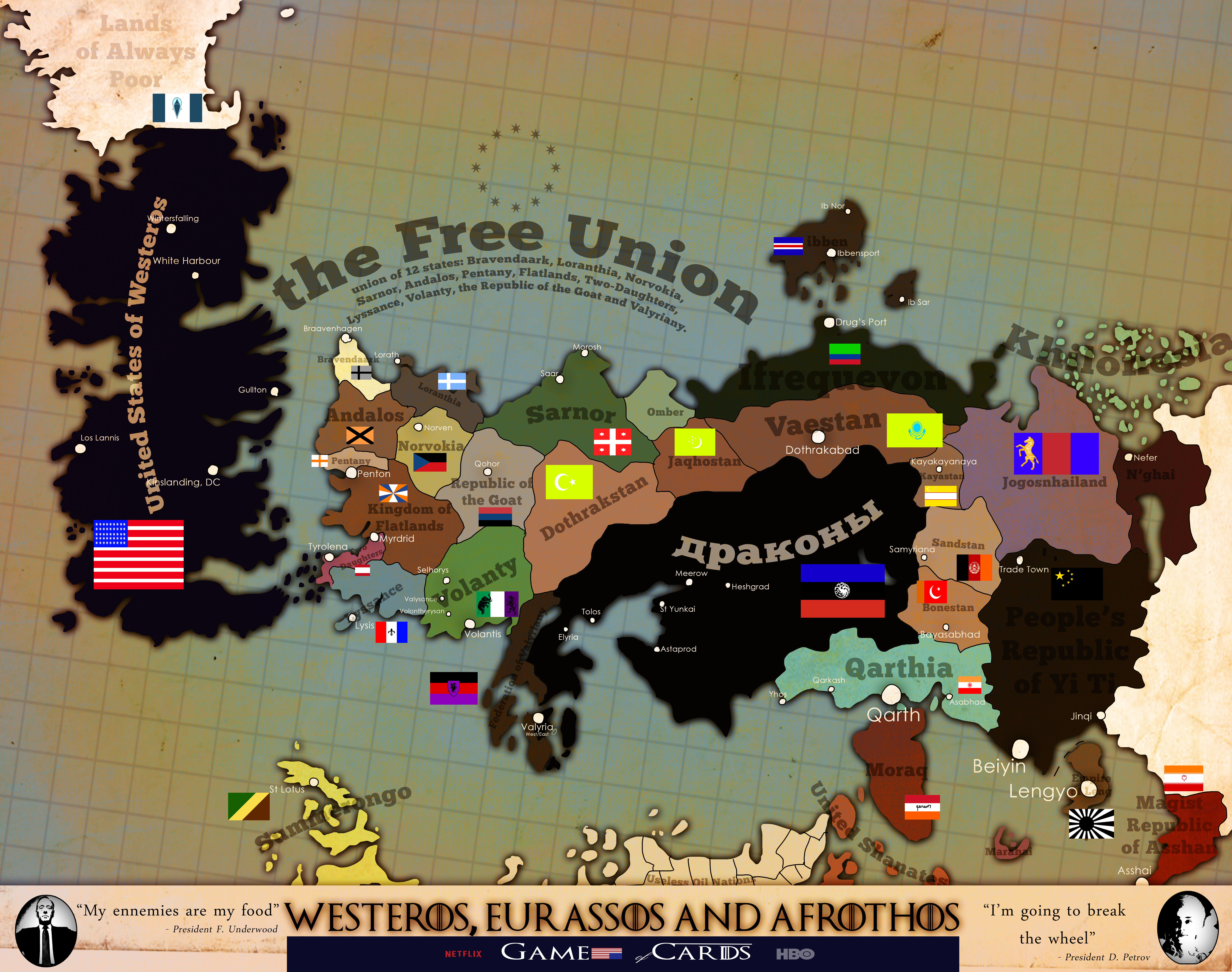World map -Game of Thrones x House of Cards part 2 by ... on a song of ice and fire, fire and blood, gsme of thrones map, antarctic peninsula map, the winds of winter, a storm of swords, game of thrones - season 2, usa map, a dance with dragons, house targaryen, a feast for crows, see your house map, dothraki language, walking dead map, kolkata city map, guild wars 2 map, game of thrones - season 1, ice and fire world map, george r. r. martin, a golden crown, alfie owen-allen, throne of bones map, ww2 map, king of thrones map, upside down world map, a clash of kings houses map, winter is coming, lord snow, crown of thrones map, the prince of winterfell, calabria italy map, fire and ice book map, tales of dunk and egg, gameof thrones map, a clash of kings,