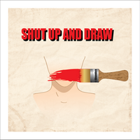 shut up and draw by ShamAnn366