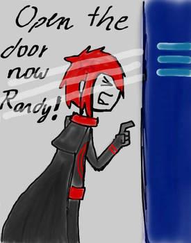 OPEN THE DOOR NOW RANDY!!!
