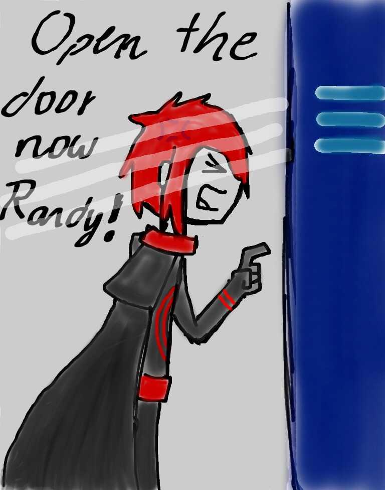 OPEN THE DOOR NOW RANDY!!! by IloveWKever