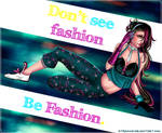 Don't see fashion, be Fashion by Atramina