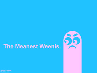 The Meanest Weenis