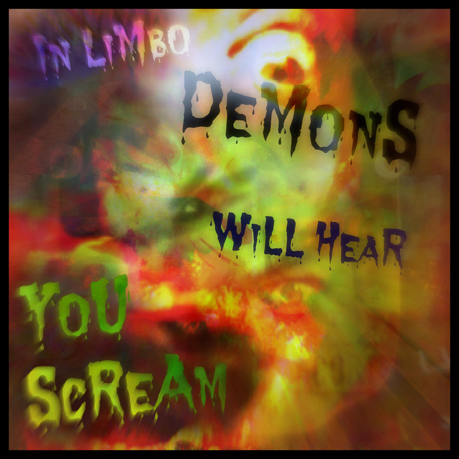In Limbo Demons will Hear You Scream by MushroomBrain